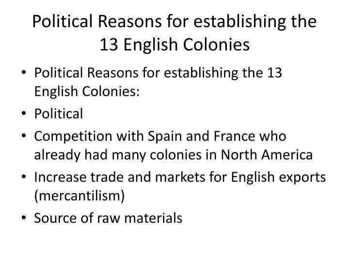 Political Reasons for establishing the 13 English Colonies