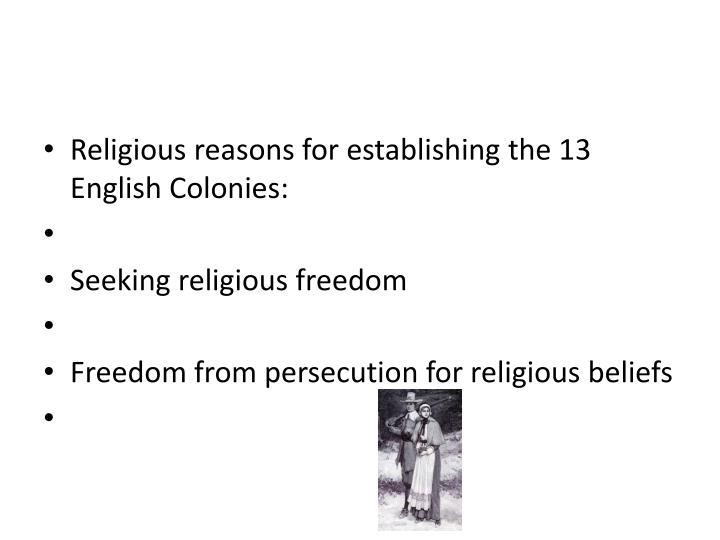 Religious reasons for establishing the 13 English Colonies: