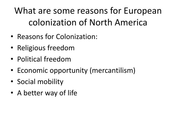 What are some reasons for European colonization of North America