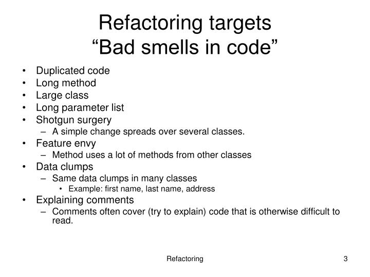 Refactoring targets bad smells in code