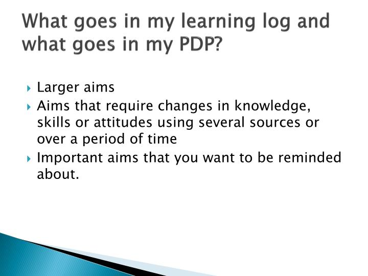 What goes in my learning log and what goes in my PDP?