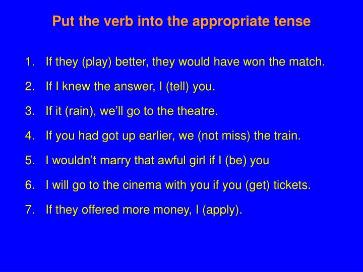Put the verb into the appropriate tense