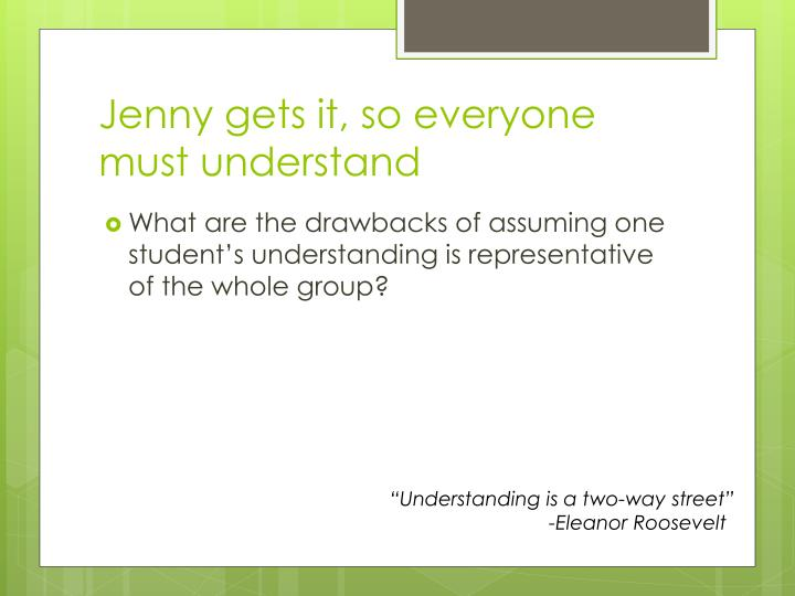 Jenny gets it, so everyone must understand