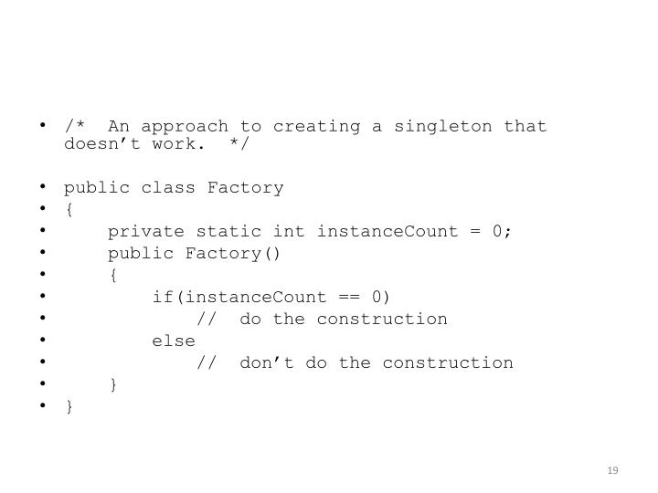 /*  An approach to creating a singleton that doesn't work.  */