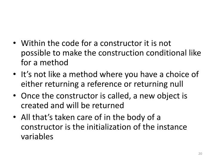 Within the code for a constructor it is not possible to make the construction