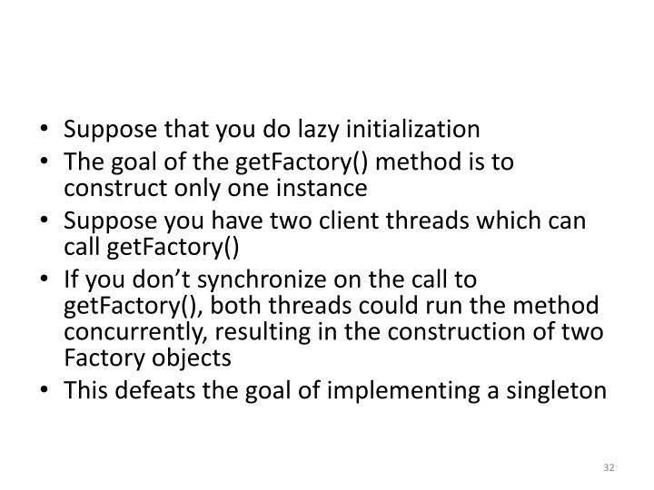Suppose that you do lazy initialization