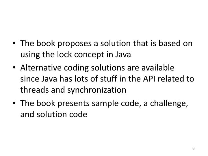 The book proposes a solution that is based on using the lock concept in Java