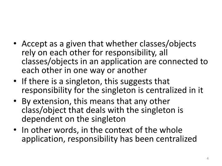 Accept as a given that whether classes/objects rely on each other for responsibility, all classes/objects in an application are connected to each other in one way or another