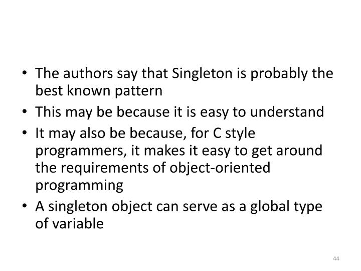 The authors say that Singleton is probably the best known pattern