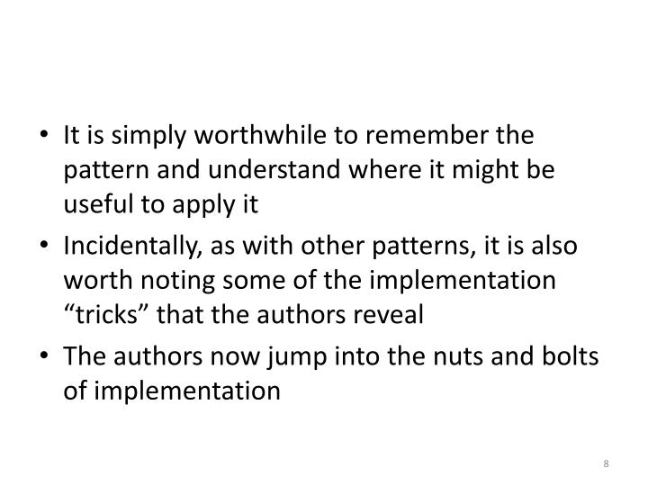 It is simply worthwhile to remember the pattern and understand where it might be useful to apply it