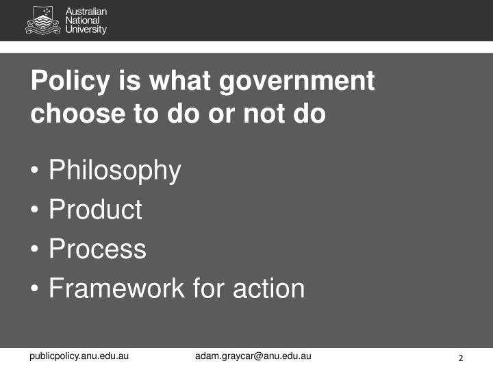 Policy is what government choose to do or not do
