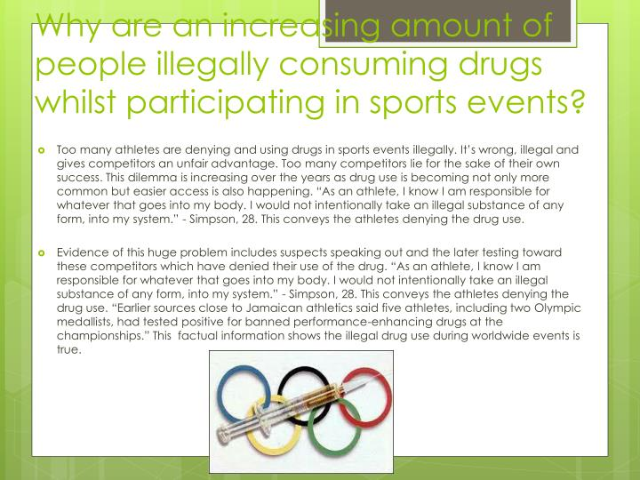 Why are an increasing amount of people illegally consuming drugs whilst participating in sports even...