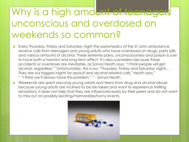 Why is a high amount of teenagers unconscious and overdosed on weekends so common