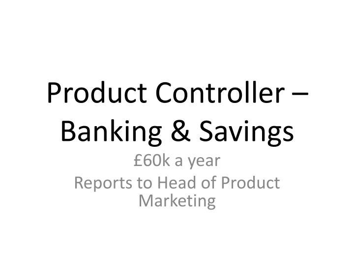 Product Controller – Banking & Savings