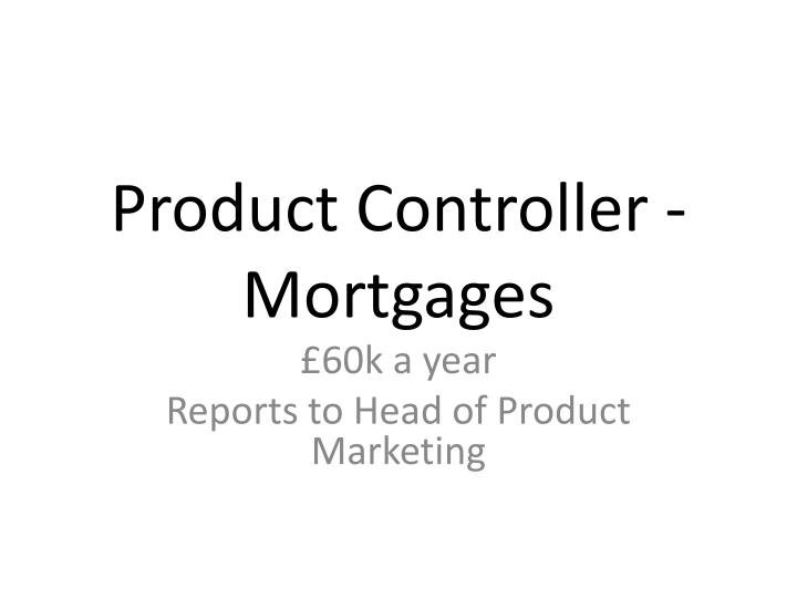 Product Controller - Mortgages