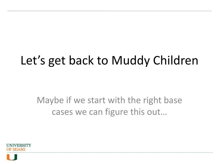 Let's get back to Muddy Children