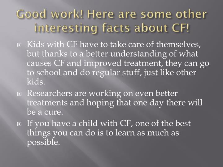 Good work! Here are some other interesting facts about CF!