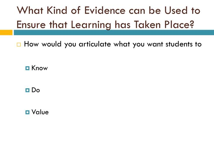 What Kind of Evidence can be Used to Ensure that Learning has Taken Place?