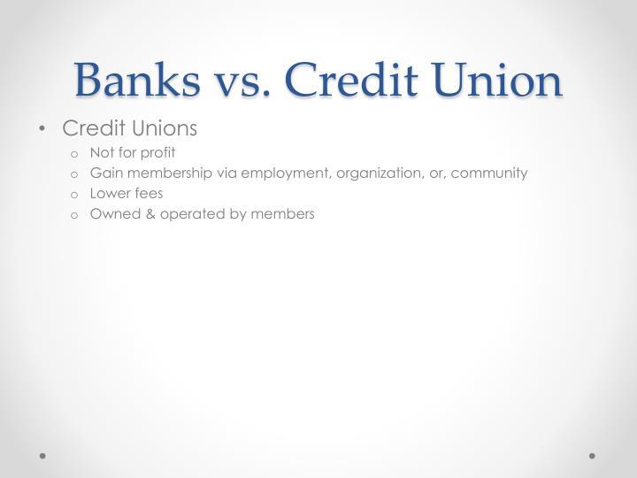Banks vs. Credit Union