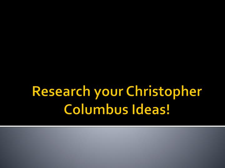 Research your christopher columbus ideas