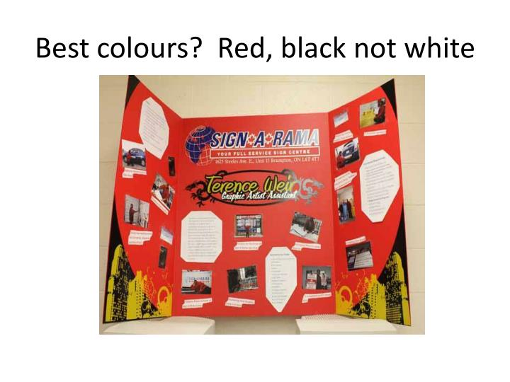 Best colours?  Red, black not white