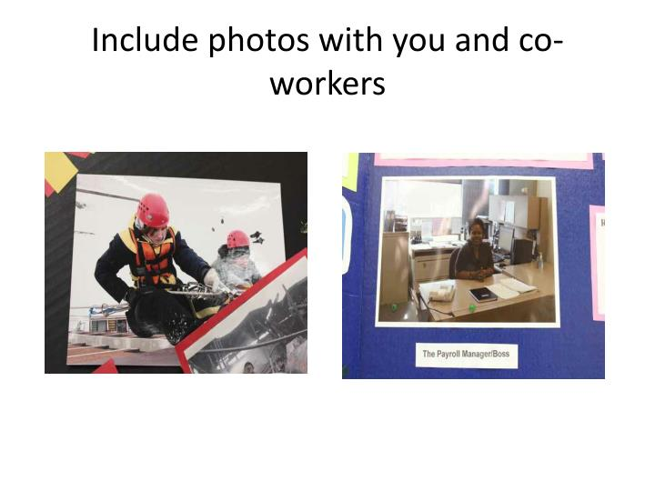 Include photos with you and co-workers