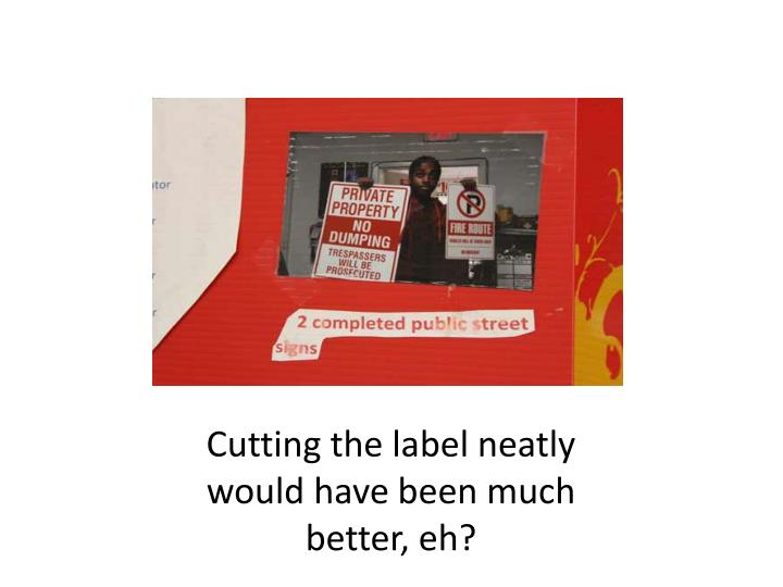 Cutting the label neatly would have been much better, eh?