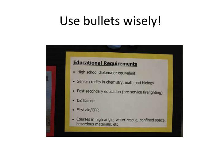 Use bullets wisely!