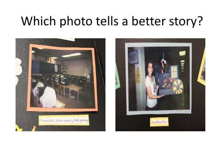 Which photo tells a better story?