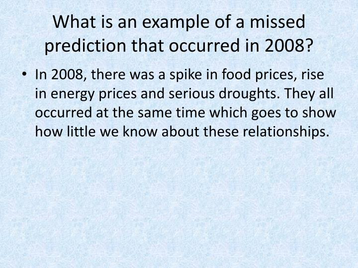 What is an example of a missed prediction that occurred in 2008?