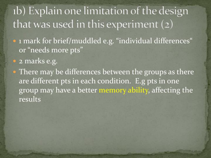 1b) Explain one limitation of the design that was used in this experiment (2)