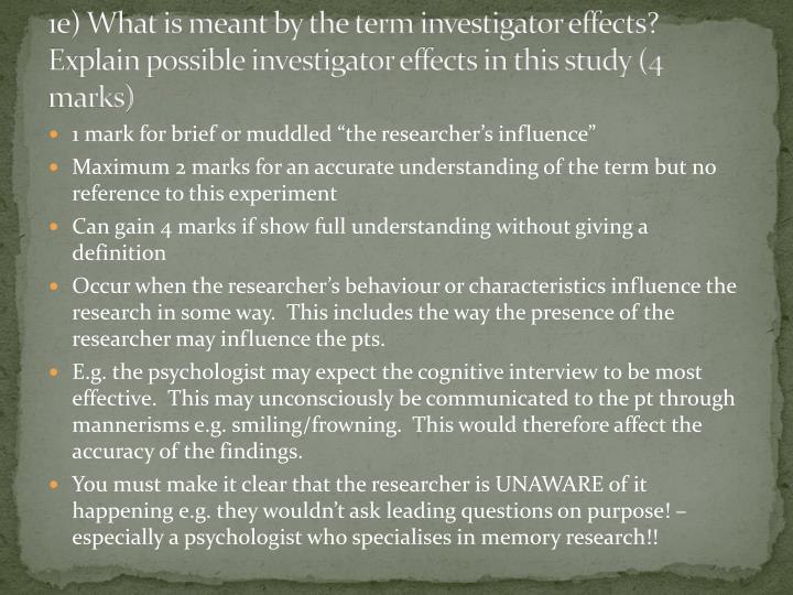 1e) What is meant by the term investigator effects? Explain possible investigator effects in this study (4 marks)
