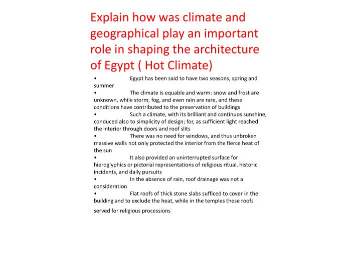 Explain how was climate and geographical play an important role in shaping the architecture of Egypt ( Hot Climate)
