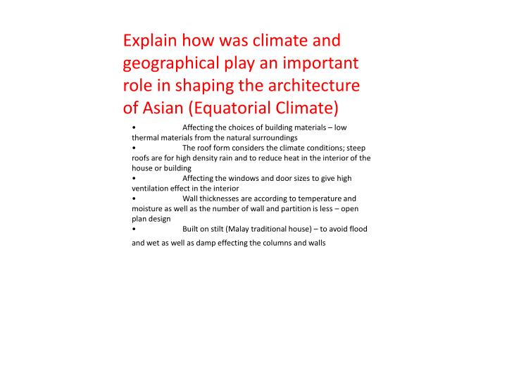 Explain how was climate and geographical play an important role in shaping the architecture of Asian (Equatorial Climate)