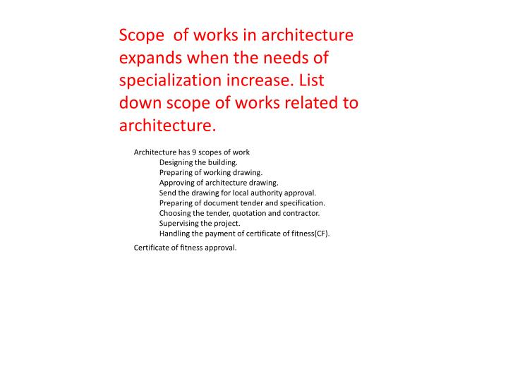 Scope  of works in architecture expands when the needs of specialization increase. List down scope of works related to architecture.