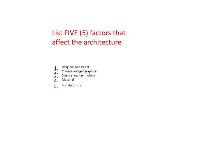 List FIVE (5) factors that