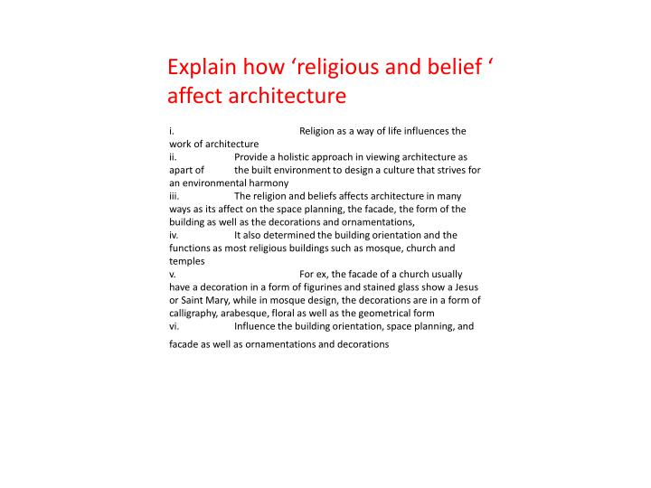 Explain how 'religious and belief ' affect architecture