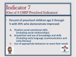 indicator 7 one of 3 osep preschool indicators