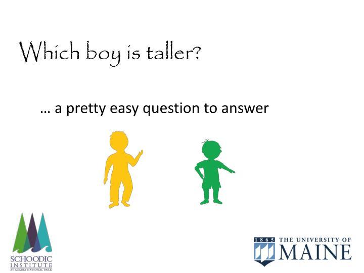 Which boy is taller?