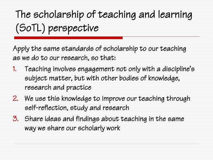 The scholarship of teaching and learning (SoTL) perspective