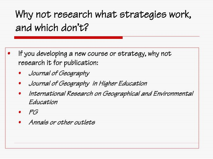 If you developing a new course or strategy, why not research it for publication: