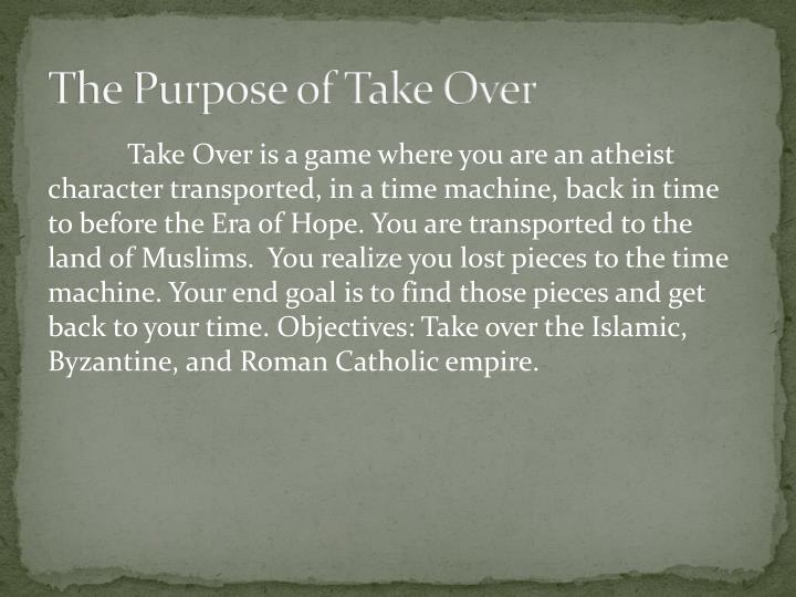 The Purpose of Take Over