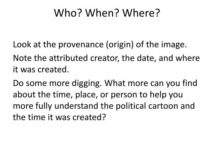 Who? When? Where?