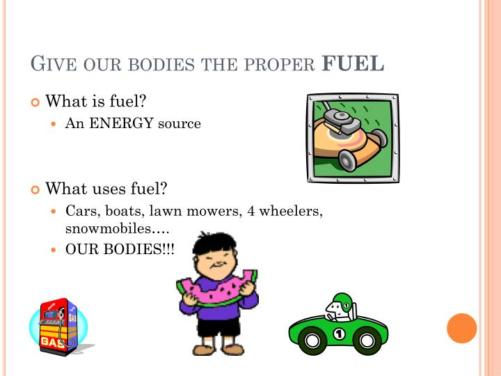 Give our bodies the proper fuel