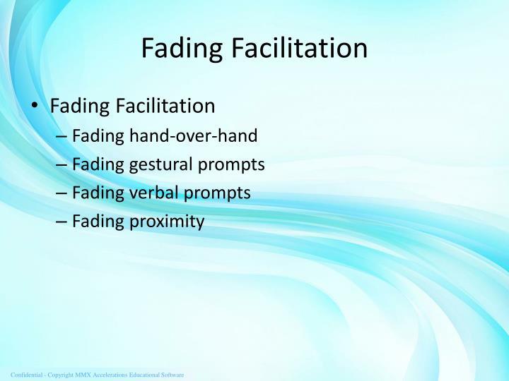 Fading Facilitation