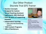 our other product discrete trial dt trainer