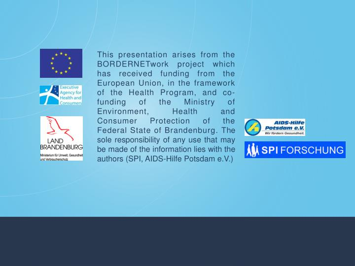 This presentation arises from the BORDERNETwork project which has received funding from the European Union, in the framework of the Health Program, and co-funding of the Ministry of Environment, Health and Consumer Protection of the Federal State of Brandenburg. T