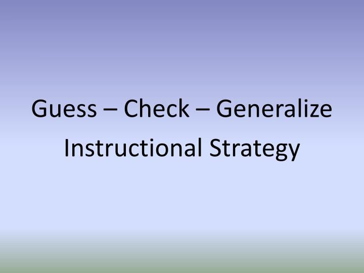 Guess – Check – Generalize