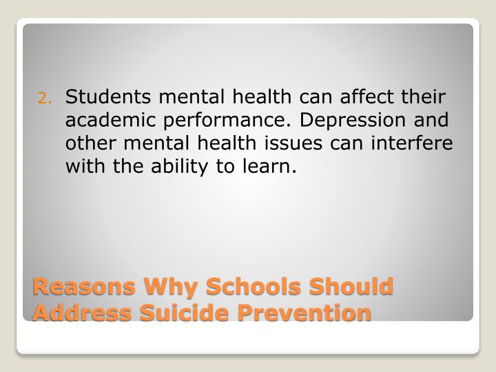 Students mental health can affect their academic performance. Depression and other mental health issues can interfere with the ability to learn.