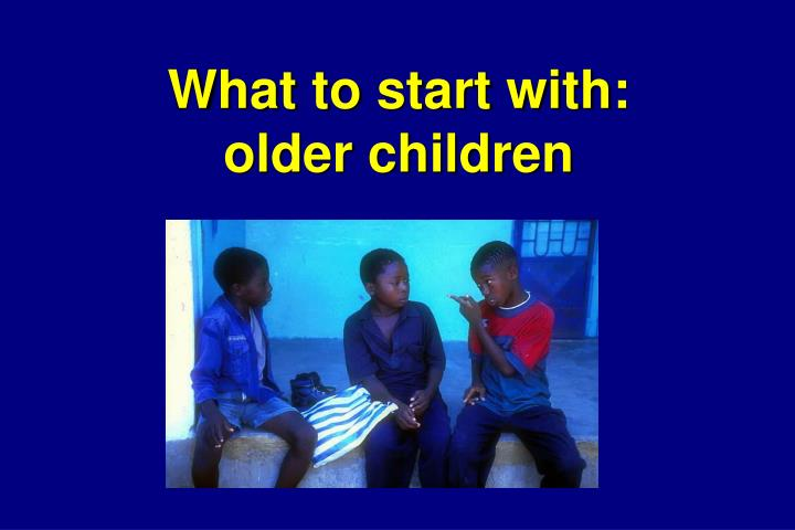 What to start with older children